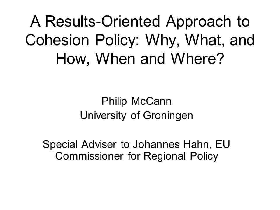 A Results-Oriented Approach to Cohesion Policy: Why, What, and How, When and Where