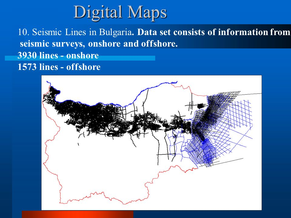 Digital Maps 10. Seismic Lines in Bulgaria. Data set consists of information from. seismic surveys, onshore and offshore.