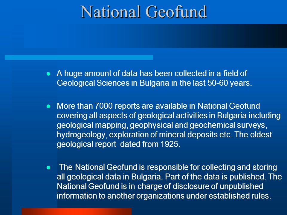 National Geofund A huge amount of data has been collected in a field of Geological Sciences in Bulgaria in the last 50-60 years.