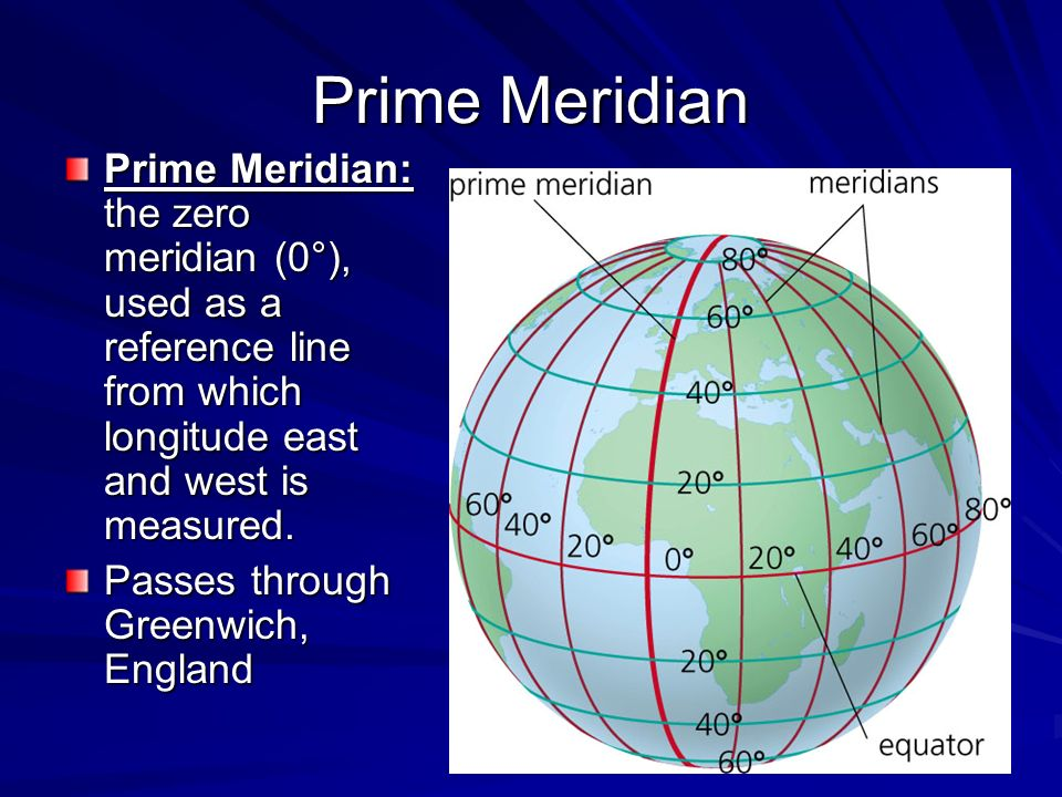 Prime Meridian Prime Meridian: the zero meridian (0°), used as a reference line from which longitude east and west is measured.