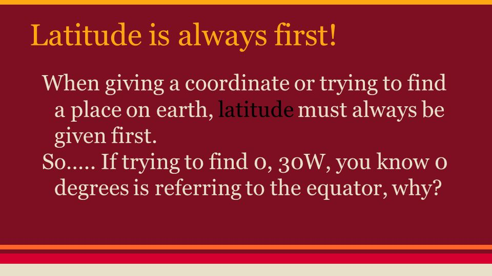 Latitude is always first!