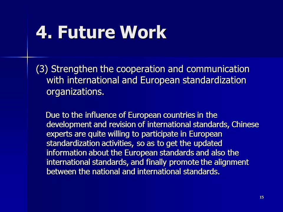 4. Future Work (3) Strengthen the cooperation and communication with international and European standardization organizations.