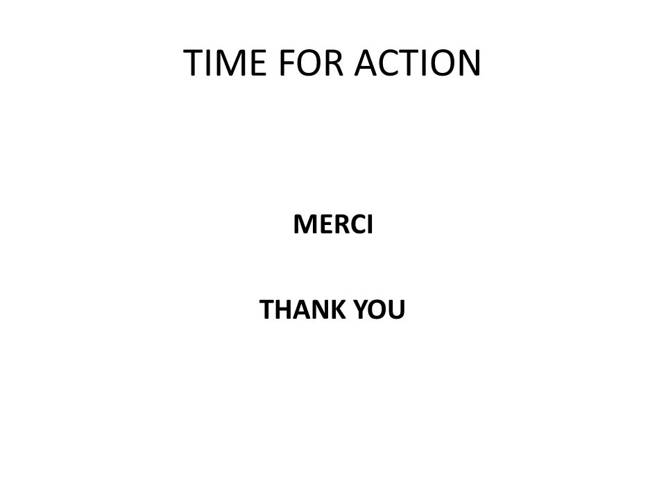 TIME FOR ACTION MERCI THANK YOU