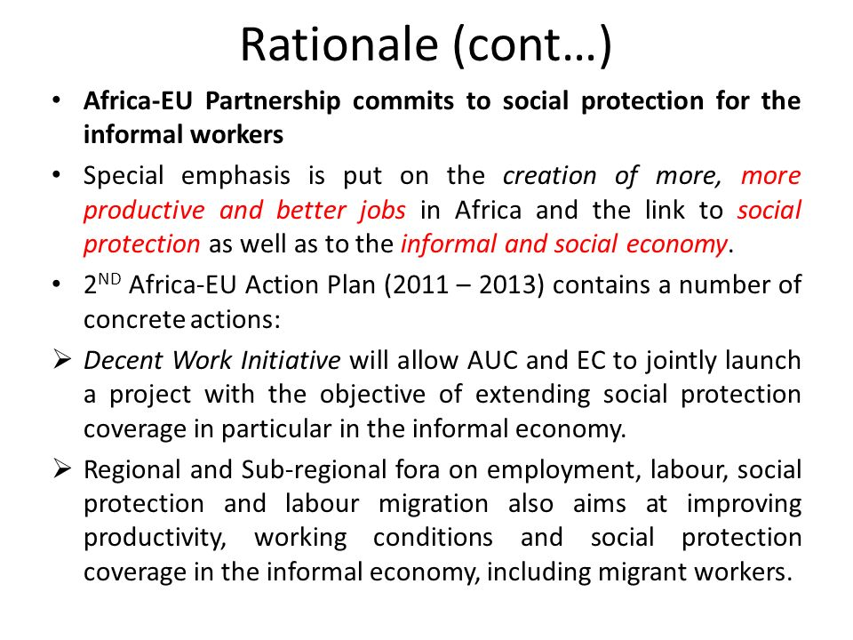 Rationale (cont…) Africa-EU Partnership commits to social protection for the informal workers.