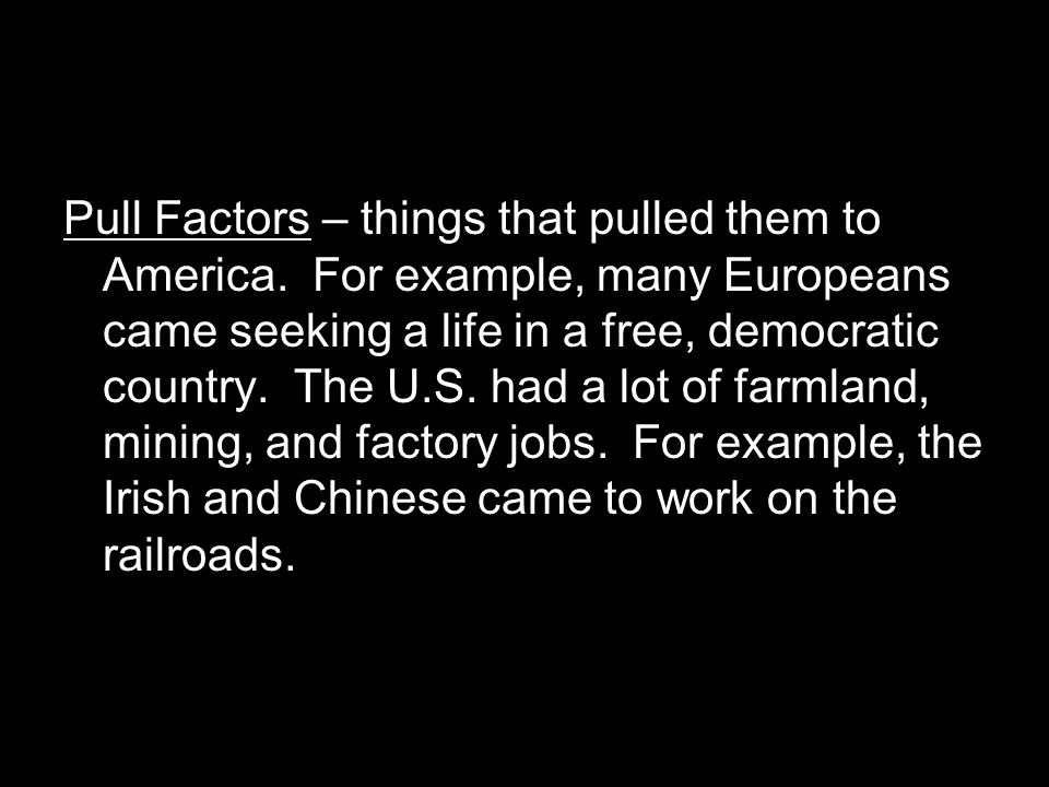 Pull Factors – things that pulled them to America