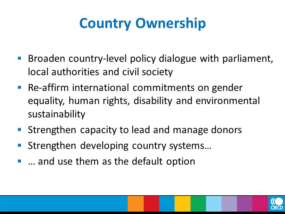 Country Ownership Broaden country-level policy dialogue with parliament, local authorities and civil society.