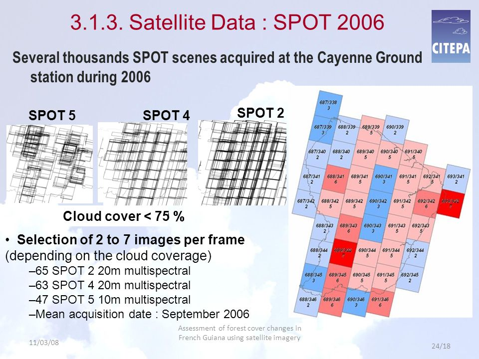 3.1.3. Satellite Data : SPOT 2006 Several thousands SPOT scenes acquired at the Cayenne Ground station during 2006.