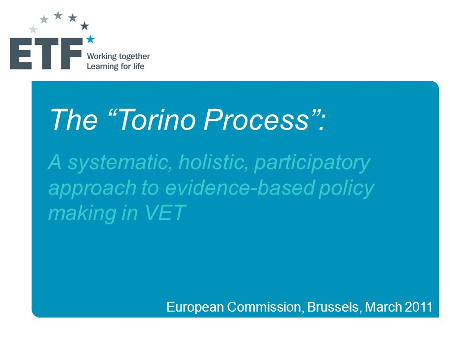 The Torino Process : A systematic, holistic, participatory approach to evidence-based policy making in VET.