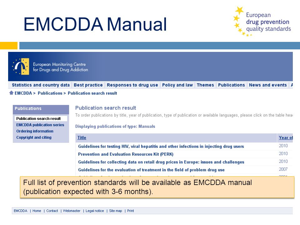 EMCDDA Manual Full list of prevention standards will be available as EMCDDA manual (publication expected with 3-6 months).