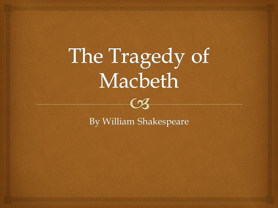 the evolution of macbeth from bad to good in the tragic play macbeth by william shakespeare William shakespeare macbeth bing back to playlist the earliest account of a performance of what was probably shakespeare's play is april 1611, when simon forman recorded macbeth is shakespeare's shortest tragedy, and tells the story of a brave scottish general named macbeth who.