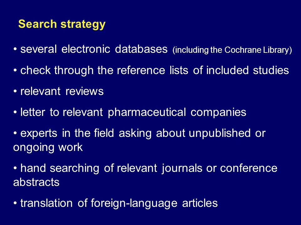 Search strategy several electronic databases (including the Cochrane Library) check through the reference lists of included studies.