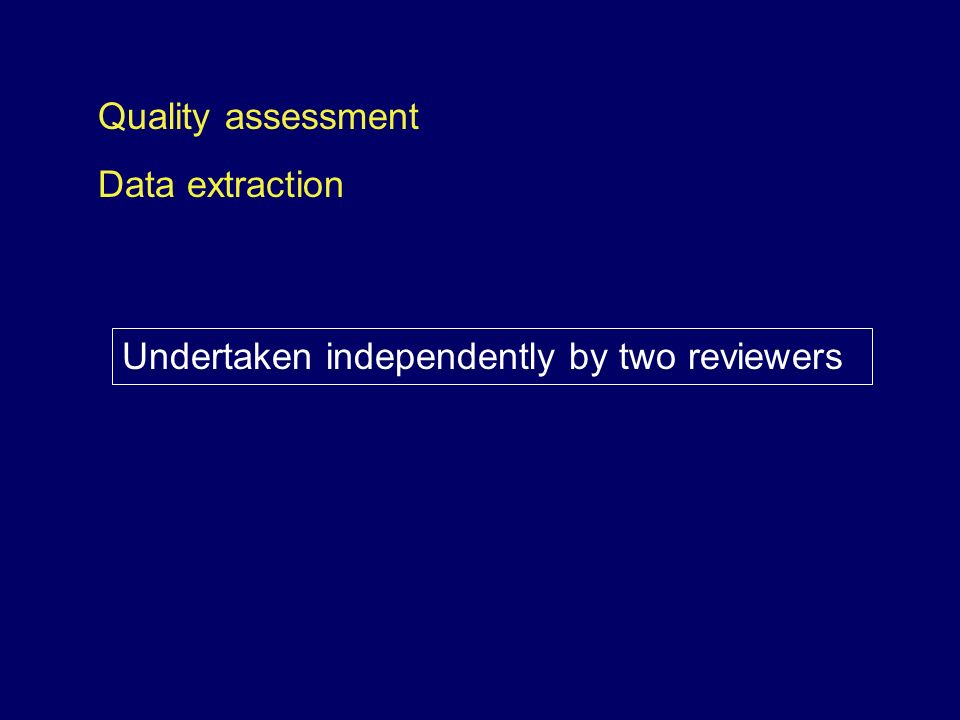 Quality assessment Data extraction Undertaken independently by two reviewers