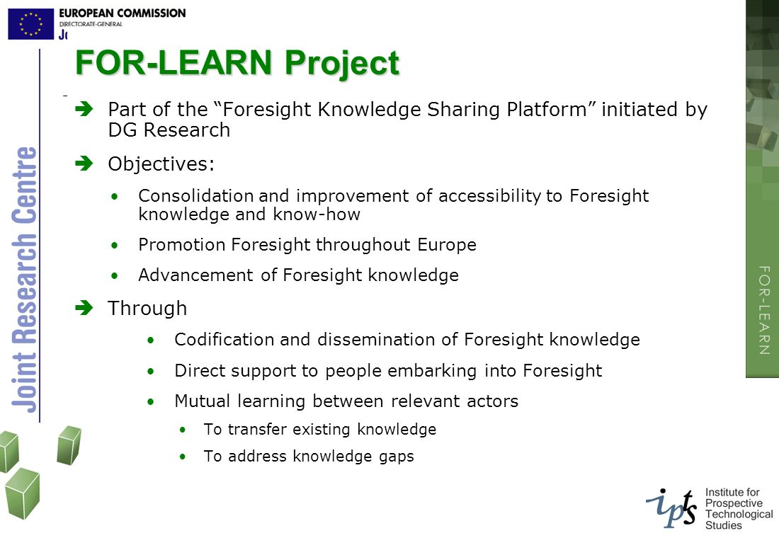 FOR-LEARN Project Part of the Foresight Knowledge Sharing Platform initiated by DG Research. Objectives: