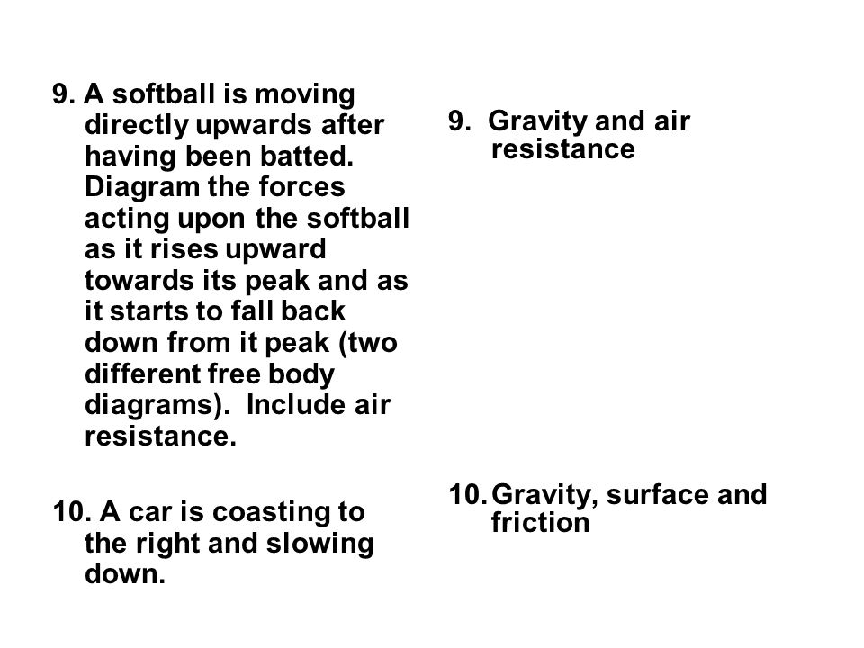 9. A softball is moving directly upwards after having been batted