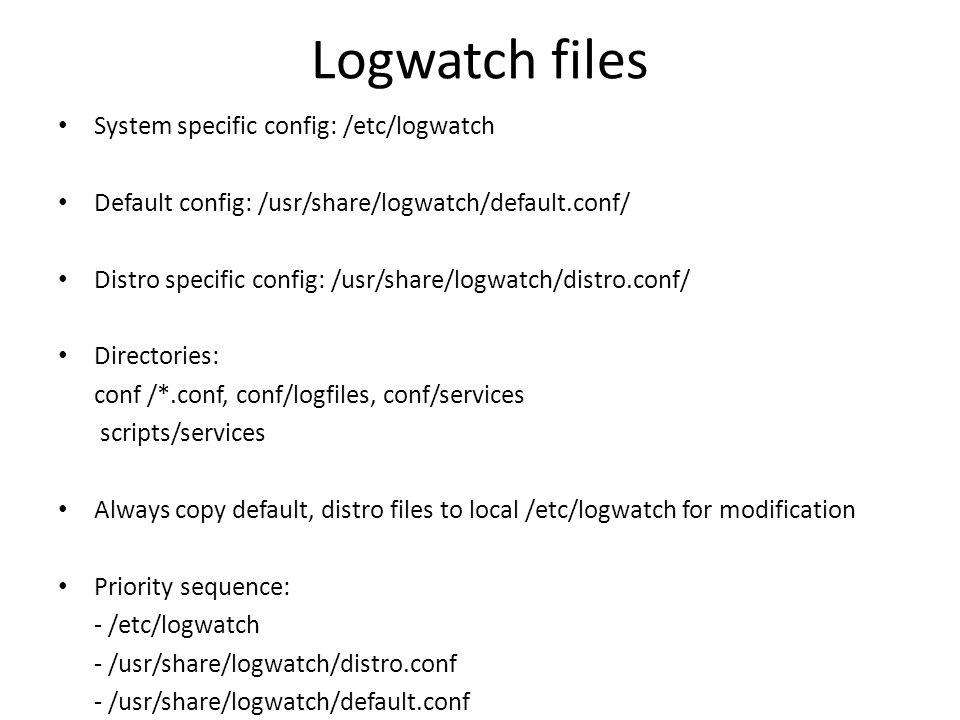 Logwatch files System specific config: /etc/logwatch
