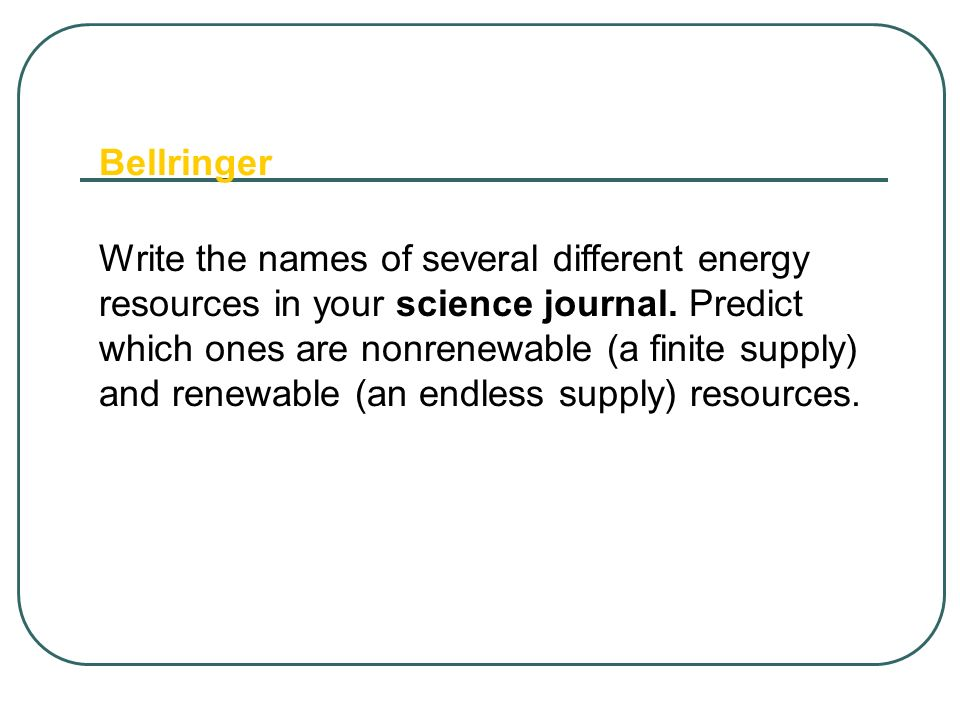 Bellringer Write the names of several different energy.