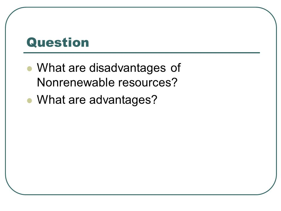Question What are disadvantages of Nonrenewable resources