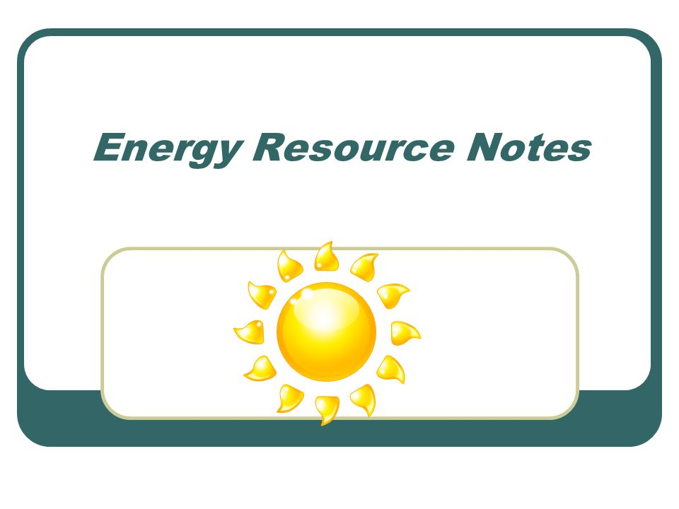 Energy Resource Notes
