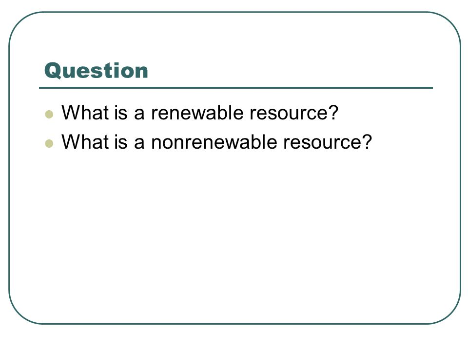 Question What is a renewable resource