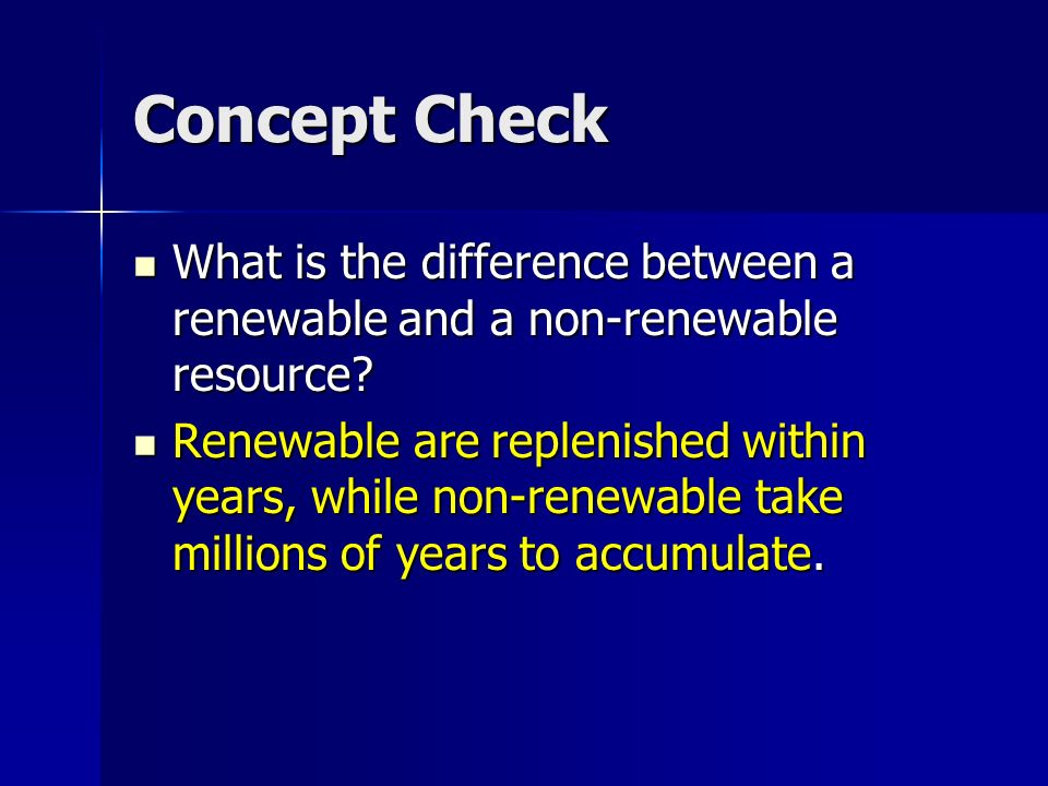 Concept Check What is the difference between a renewable and a non-renewable resource