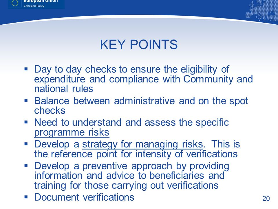 KEY POINTS Day to day checks to ensure the eligibility of expenditure and compliance with Community and national rules.