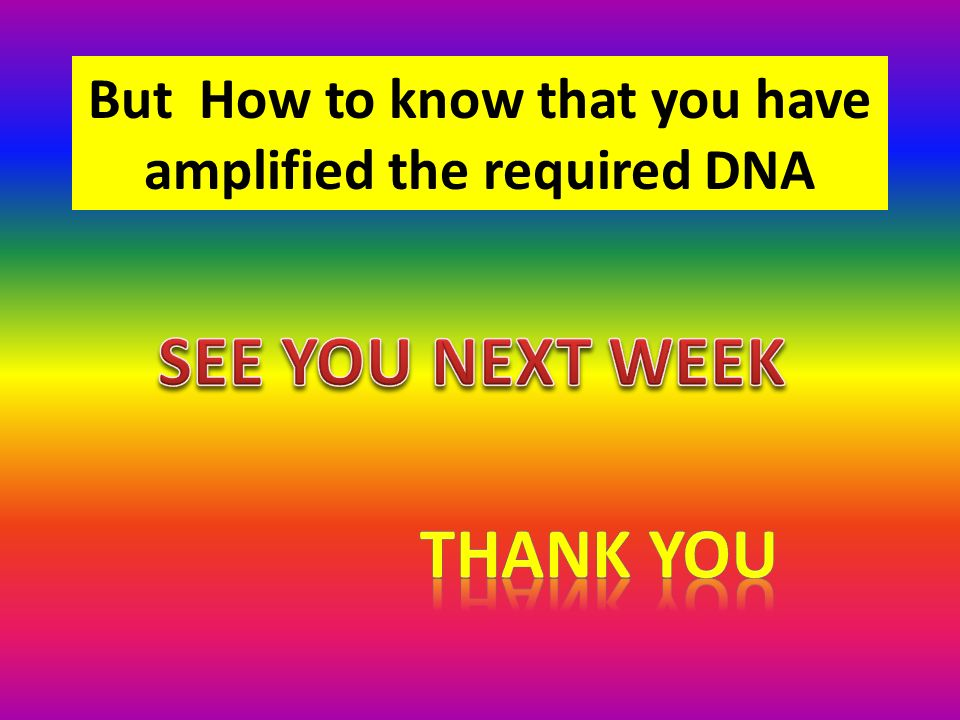 But How to know that you have amplified the required DNA