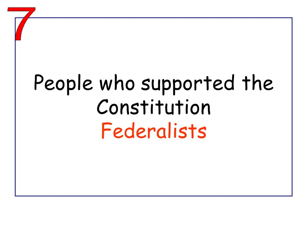 People who supported the Constitution Federalists