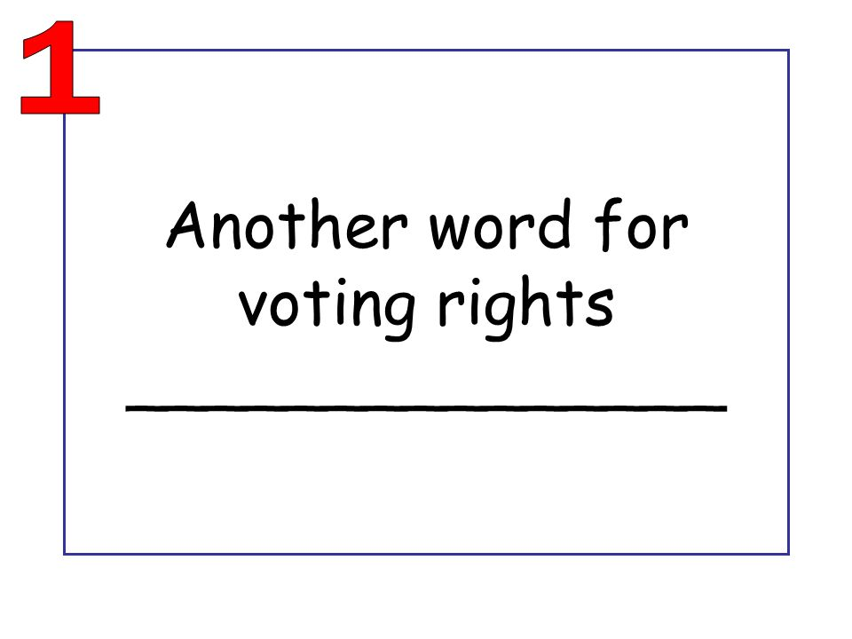 Another word for voting rights _______________