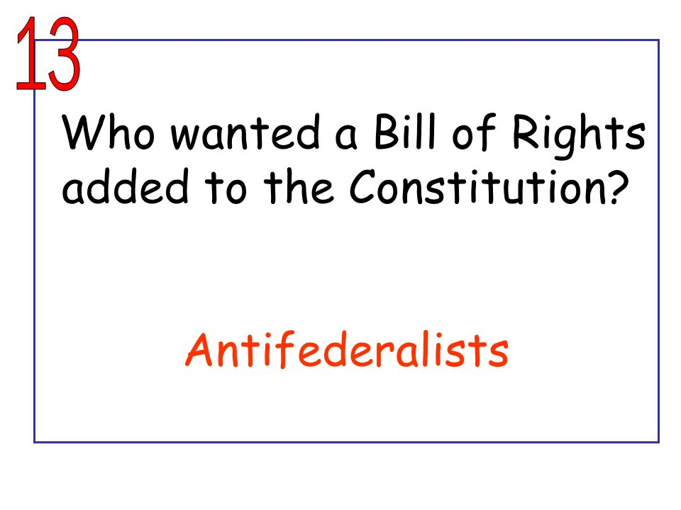 Who wanted a Bill of Rights added to the Constitution Antifederalists