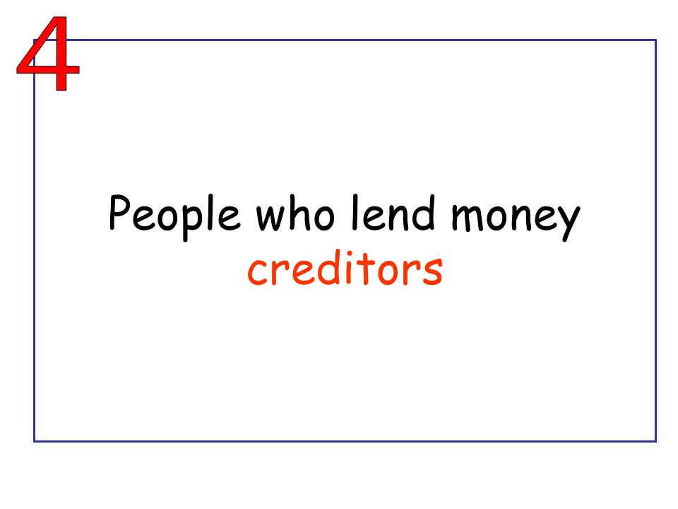 People who lend money creditors