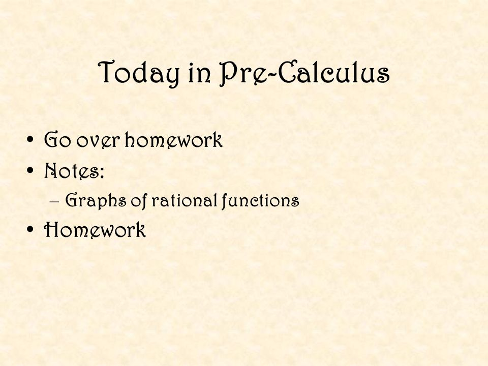 Today in Pre-Calculus Go over homework Notes: Homework