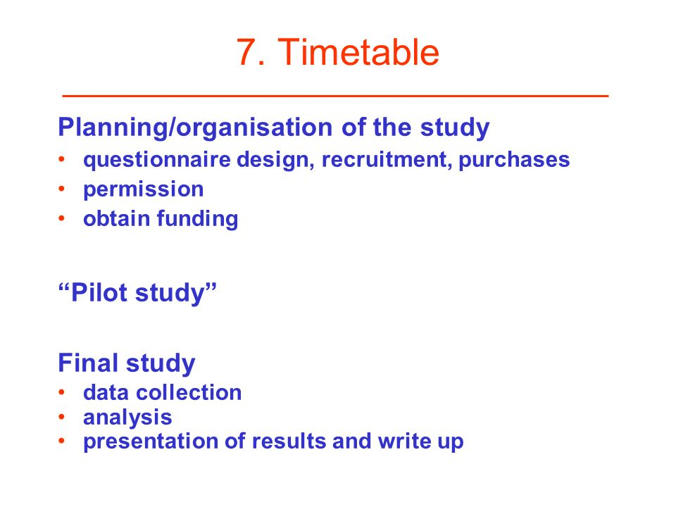 7. Timetable Planning/organisation of the study Pilot study