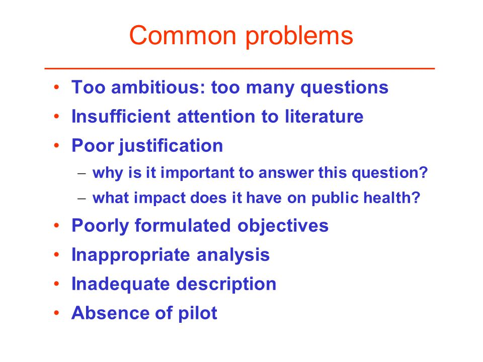 Common problems Too ambitious: too many questions