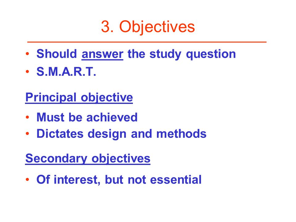 3. Objectives Should answer the study question S.M.A.R.T.