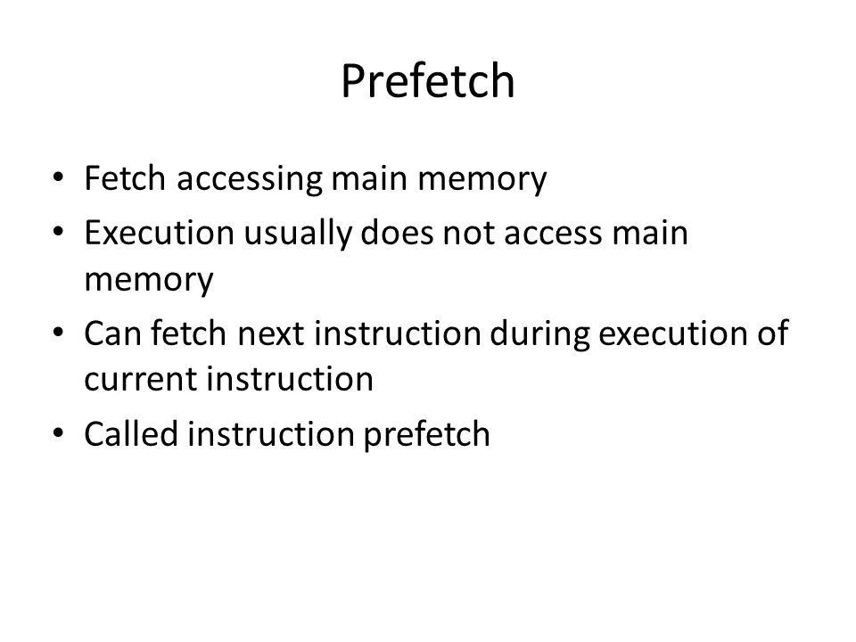 Prefetch Fetch accessing main memory