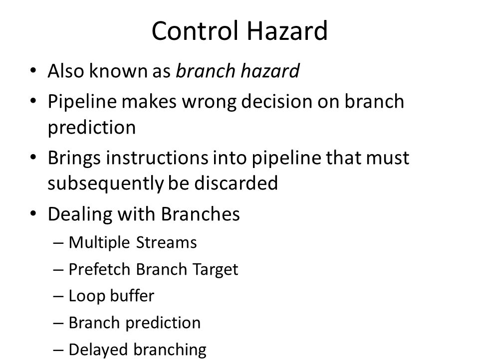 Control Hazard Also known as branch hazard