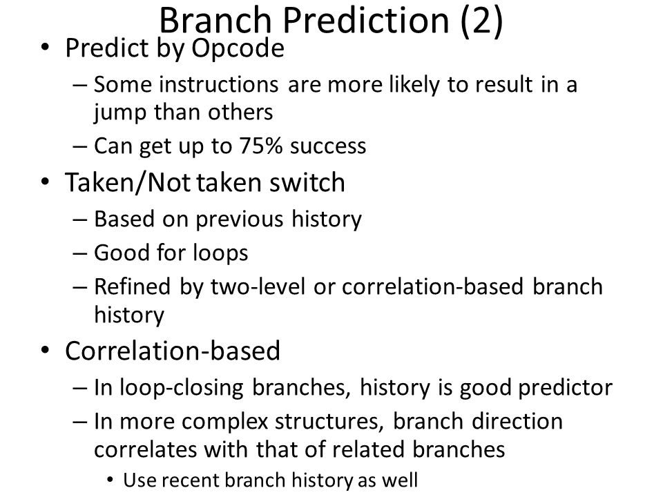 Branch Prediction (2) Predict by Opcode Taken/Not taken switch