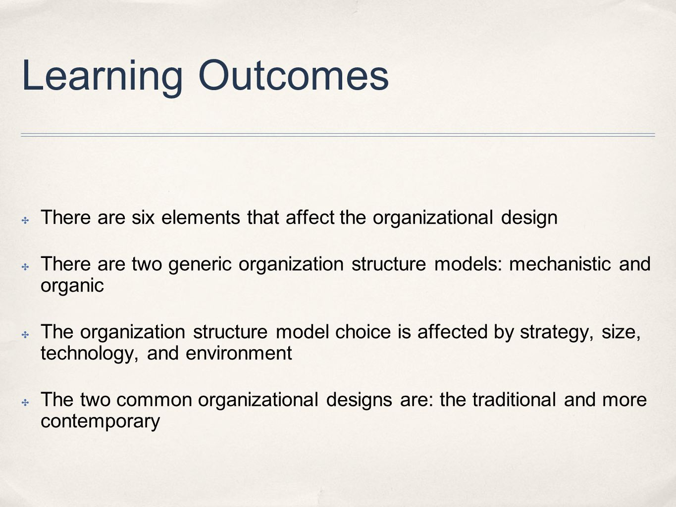 Learning Outcomes There are six elements that affect the organizational design.