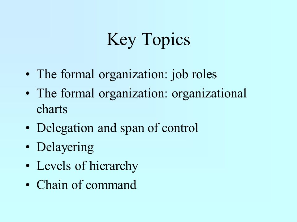 Key Topics The formal organization: job roles