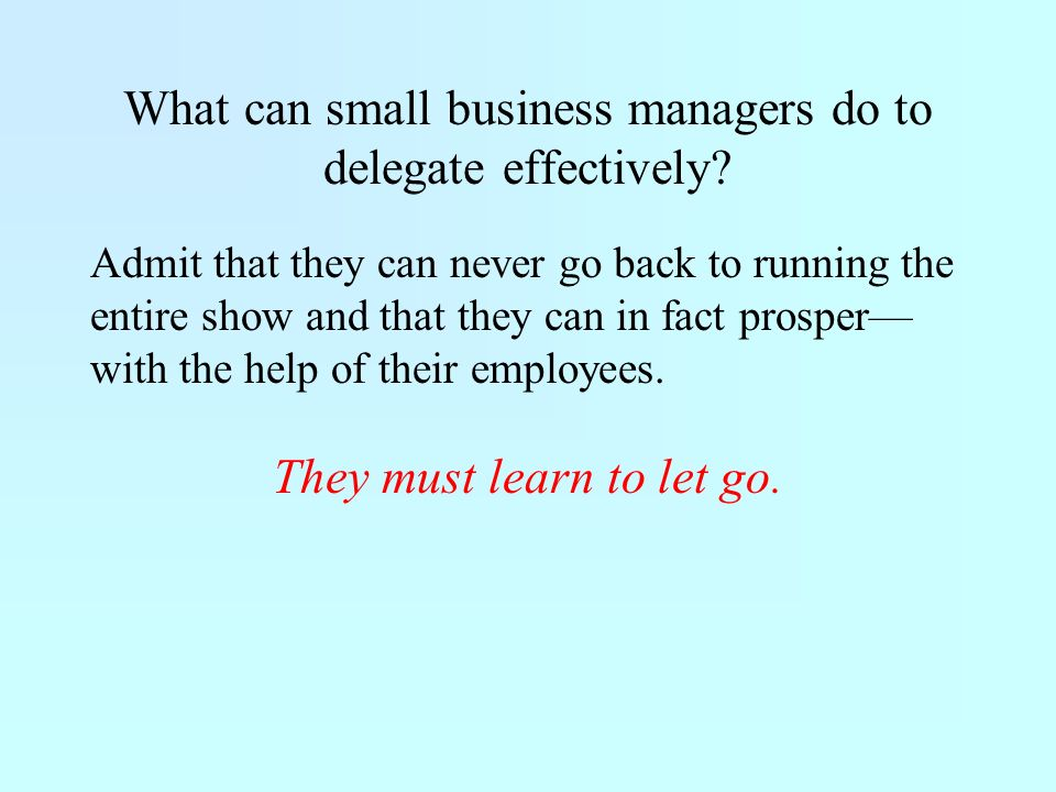 What can small business managers do to delegate effectively