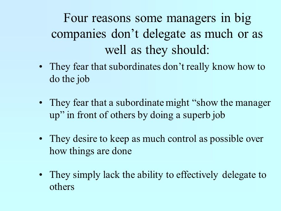 Four reasons some managers in big companies don't delegate as much or as well as they should:
