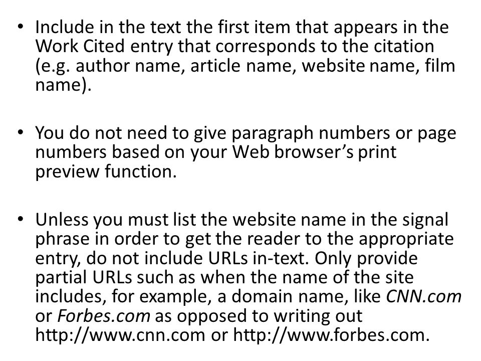 Include in the text the first item that appears in the Work Cited entry that corresponds to the citation (e.g. author name, article name, website name, film name).