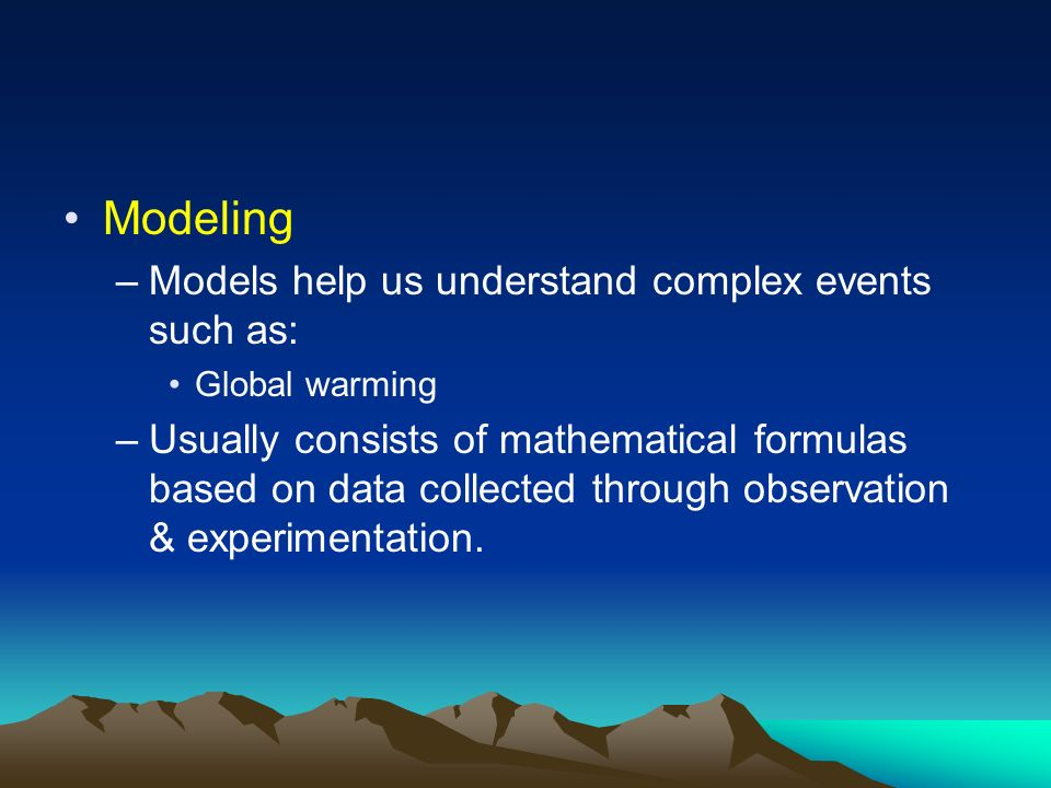 Modeling Models help us understand complex events such as:
