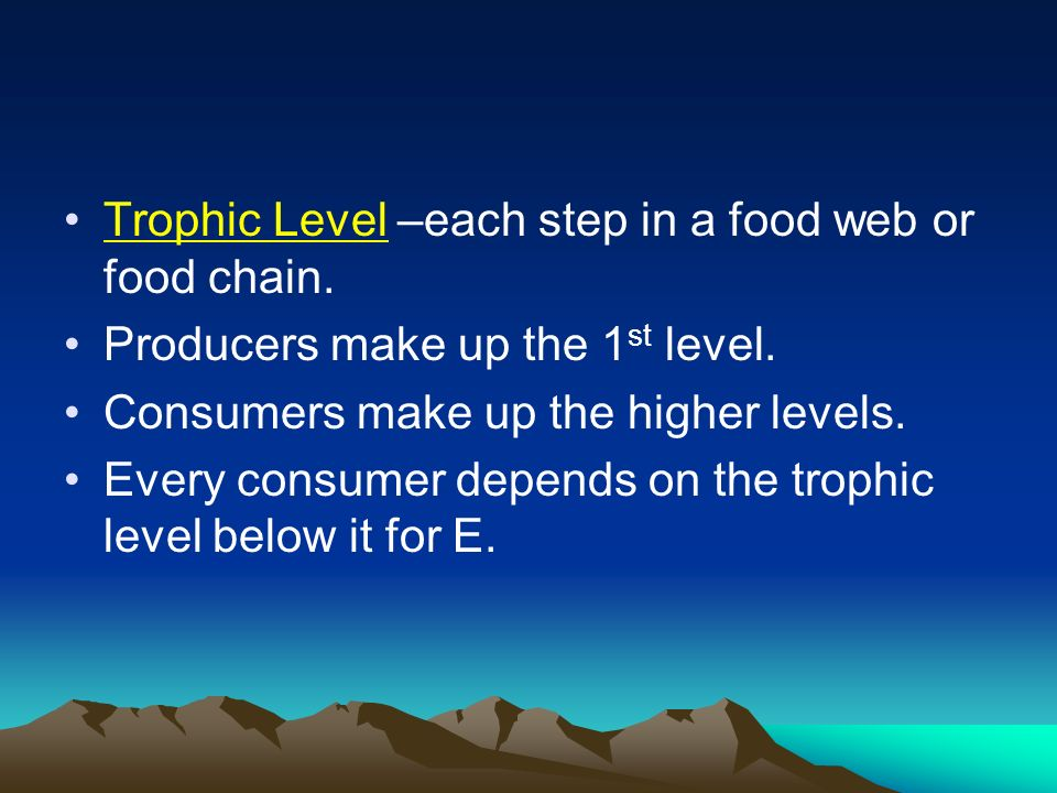 Trophic Level –each step in a food web or food chain.
