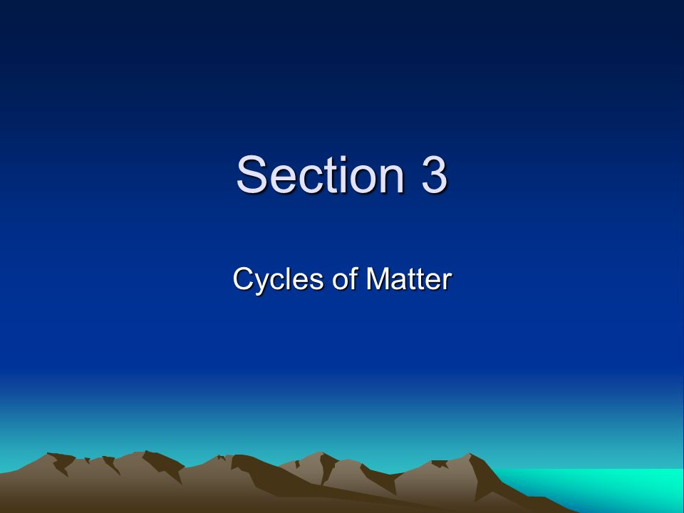 Section 3 Cycles of Matter