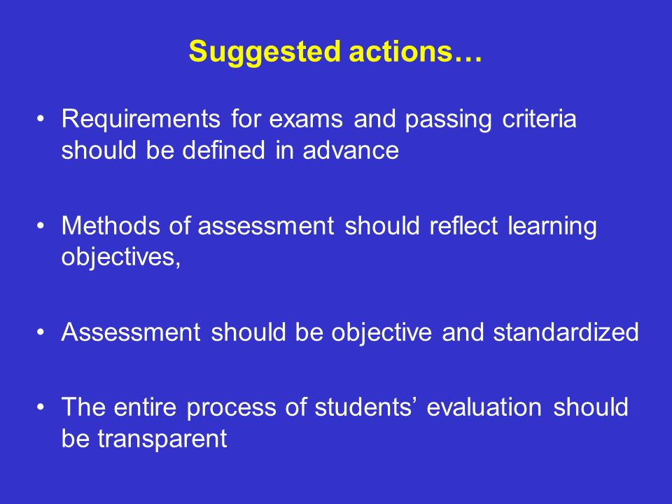 Suggested actions… Requirements for exams and passing criteria should be defined in advance.