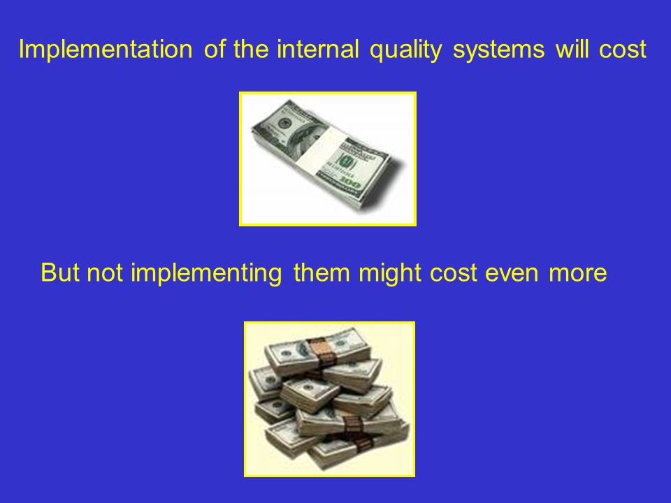 Implementation of the internal quality systems will cost