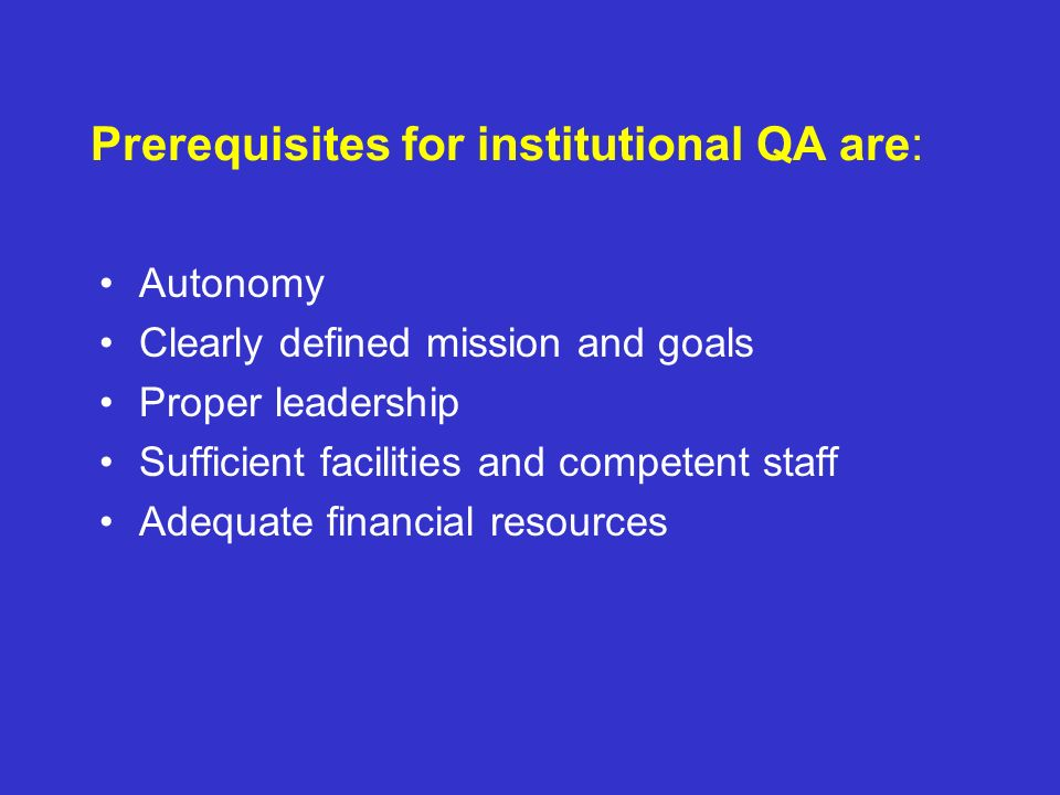 Prerequisites for institutional QA are: