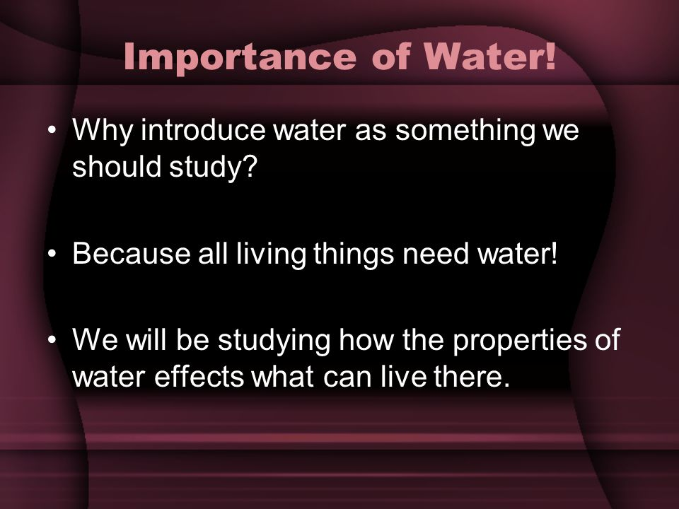 Importance of Water! Why introduce water as something we should study