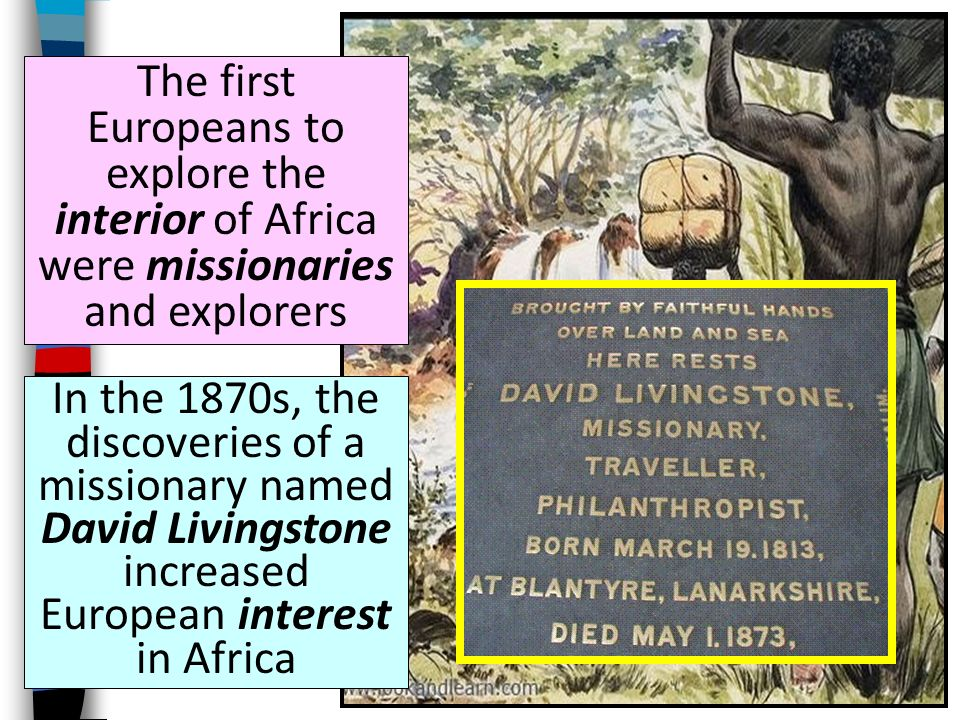 The first Europeans to explore the interior of Africa were missionaries and explorers